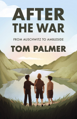After the War: from Auschwitz to Ambleside' by Tom Palmer