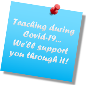 Teaching during Covid-19 ... We'll support you through it!
